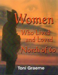Women Who Lived and Loved North of 60, Toni Graeme
