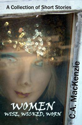 Women: Wise, Wicked, Worn, Catherine Mackenzie