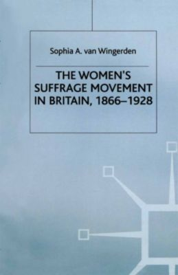 Women's Suffrage Movement in Britain, 1866-1928, S. van Wingerden, Sophia A. van Wingerden