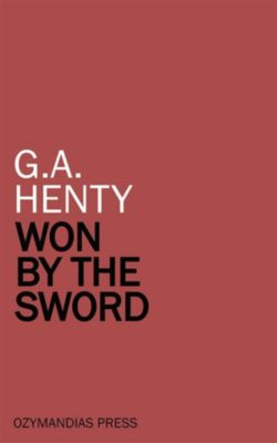 Won by the Sword, G.a. Henty