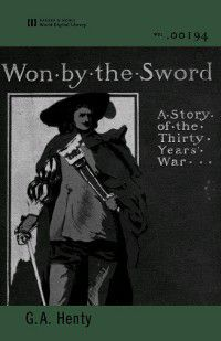 Won by the Sword (World Digital Library Edition), G. A. Henty