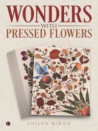 Wonders with Pressed Flowers, Shilpa Kiran