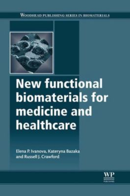 Woodhead Publishing Series in Biomaterials: New Functional Biomaterials for Medicine and Healthcare, Elena P. Ivanova, Kateryna Bazaka, Roy J. Crawford
