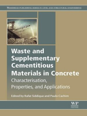 Woodhead Publishing Series in Civil and Structural Engineering: Waste and Supplementary Cementitious Materials in Concrete, Rafat Siddique, Paulo Cachim