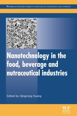 Woodhead Publishing Series in Food Science, Technology and Nutrition: Nanotechnology in the Food, Beverage and Nutraceutical Industries