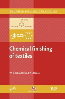 Woodhead Publishing Series in Textiles: Chemical Finishing of Textiles, P J Hauser, W D Schindler