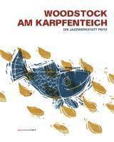 Woodstock am Karpfenteich, m. Audio-CD, Ulli Blobel, Ulrich Steinmetzger, Bert Noglik, René Theska, Wolf Kampmann, Günter (Baby) Sommer, Christoph Dieckmann, Stefan Wolle
