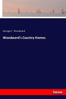 Woodward's Country Homes, George E. Woodward