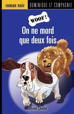 Woof !: On ne mord que deux fois, Olivier Challet