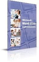 Word 2010 Aufbauwissen, Anja Schmid, Inge Baumeister