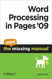 Word Processing in Pages '09: The Mini Missing Manual, Josh Clark