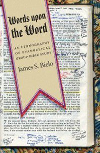Words upon the Word, James S. Bielo