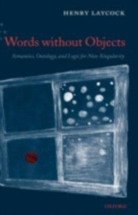 Words without Objects: Semantics, Ontology, and Logic for Non-Singularity, Henry Laycock