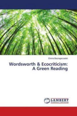 Wordsworth & Ecocriticism: A Green Reading, Elmira Bazregarzadeh