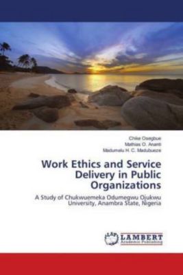 Work Ethics and Service Delivery in Public Organizations, Chike Osegbue, Mathias O. Ananti, Madumelu H. C. Madubueze
