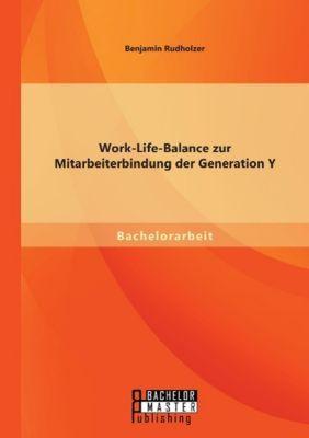 Work-Life-Balance zur Mitarbeiterbindung der Generation Y, Benjamin Rudholzer