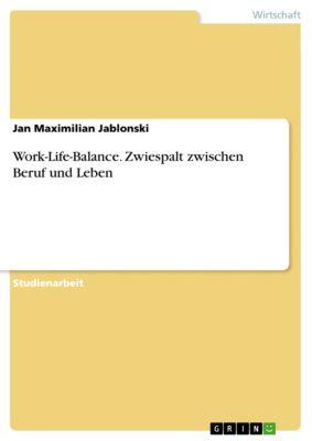 Work-Life-Balance. Zwiespalt zwischen Beruf und Leben, Jan Maximilian Jablonski