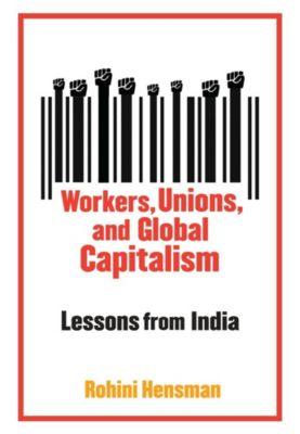 Workers, Unions, and Global Capitalism, Rohini Hensman