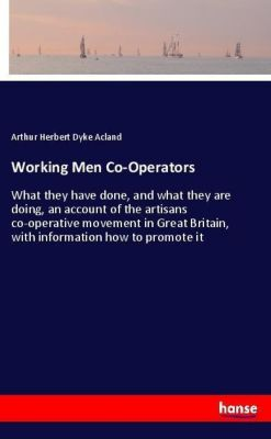 Working Men Co-Operators, Arthur Herbert Dyke Acland