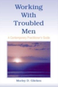 Working With Troubled Men, Morley D. Glicken