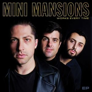 Works Every Time - EP, Mini Mansions