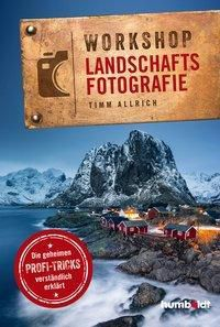 Workshop Landschaftsfotografie - Timm Allrich |