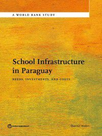 World Bank Studies: School Infrastructure in Paraguay, Quentin Wodon