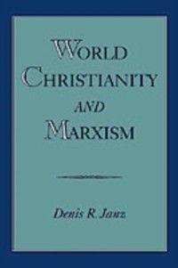 World Christianity and Marxism, Denis R. Janz