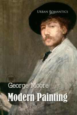World Classics: Modern Painting, George Moore