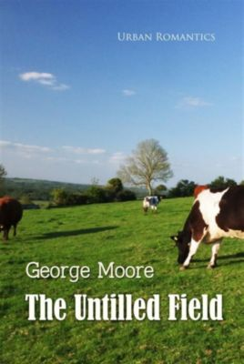 World Classics: The Untilled Field, George Moore