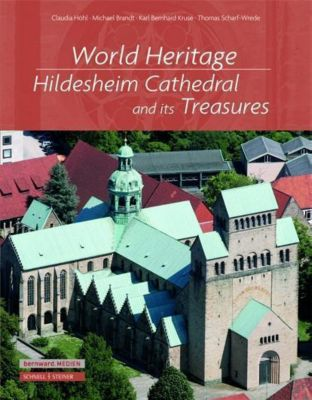 World Heritage.Hildesheim Cathedral and its Treasures, Michael Brandt, Karl Bernhard Kruse, Thomas Schard-Wrede, Claudia Höhl