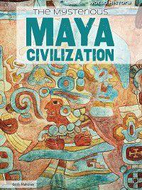 World History: The Mysterious Maya Civilization, Emily Mahoney