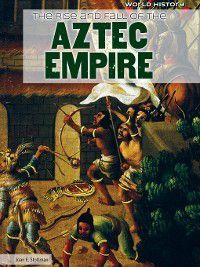 World History: The Rise and Fall of the Aztec Empire, Joan Stoltman
