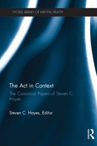 World Library of Mental Health: Act in Context, Steven C. Hayes