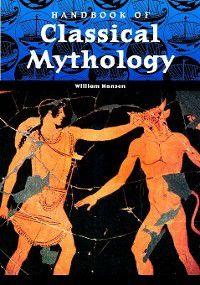 World Mythology: Handbook of Classical Mythology, William Hansen