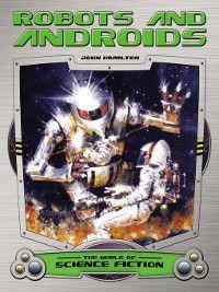 World of Science Fiction: Robots and Androids, John Hamilton