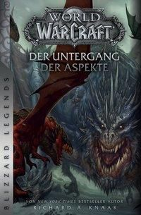 World of Warcraft: Der Untergang der Aspekte - Richard A. Knaak |
