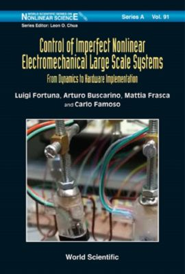 World Scientific Series On Nonlinear Science Series A: Control Of Imperfect Nonlinear Electromechanical Large Scale Systems: From Dynamics To Hardware Implementation, Luigi Fortuna, Mattia Frasca, Arturo Buscarino, Carlo Famoso
