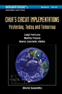 World Scientific Series On Nonlinear Science Series A: Chua's Circuit Implementations: Yesterday, Today And Tomorrow, Luigi Fortuna, Mattia Frasca, Maria Gabriella Xibilia