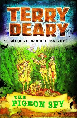 World War I Tales: The Pigeon Spy, Terry Deary