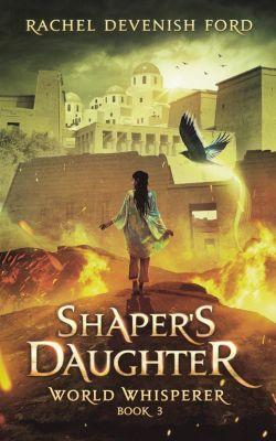 World Whisperer: Shaper's Daughter (World Whisperer), Rachel Devenish Ford