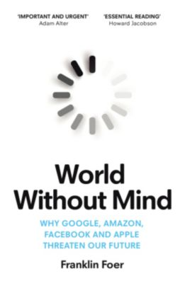 World Without Mind, Franklin Foer