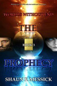 Worlds Without End: The Prophecy (Book 3), Shaun F. Messick
