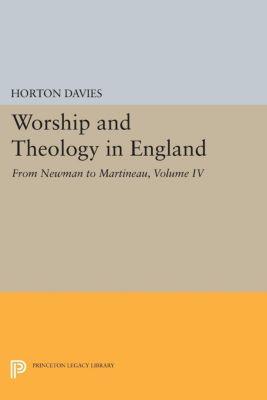Worship and Theology in England, Volume IV, Horton Davies