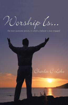 Worship Is..., Charles C Lake
