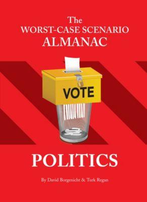 Worst-Case Scenario: The Worst-Case Scenario Almanac: Politics, David Borgenicht, Turk Regan