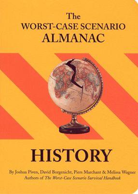 Worst-Case Scenario: The Worst-Case Scenario Almanac: History, Joshua Piven, David Borgenicht, Piers Marchant, Melissa Wagner