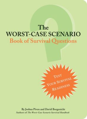 Worst-Case Scenario: The Worst-Case Scenario Book of Survival Questions, Joshua Piven, David Borgenicht
