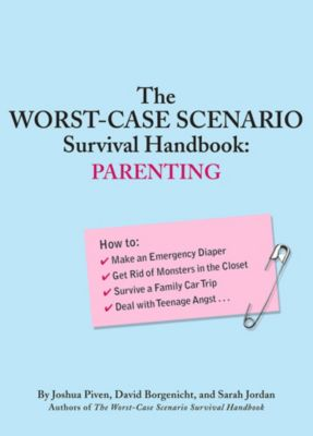 Worst-Case Scenario: The Worst-Case Scenario Survival Handbook: Parenting, Joshua Piven, David Borgenicht, Sarah Jordan