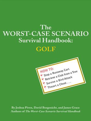 Worst-Case Scenario: The Worst-Case Scenario Survival Handbook: Golf, Joshua Piven, David Borgenicht, James Grace